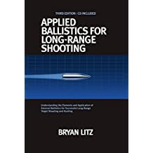 Applied Ballistics For Long-Range Shooting 3rd Edition: Understanding the Elements and Application of External Ballistics for Successful Long-Range Target Shooting and Hunting (English Edition)