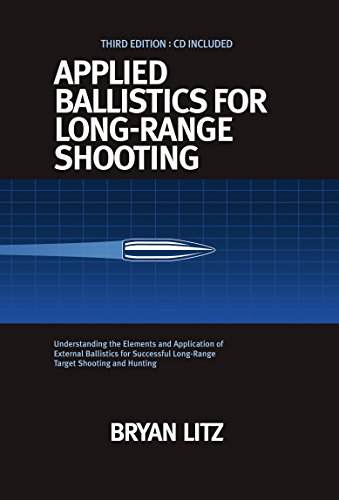 Applied Ballistics For Long-Range Shooting 3rd Edition: Understanding the Elements and Application of External Ballistics for Successful Long-Range Target Shooting and Hunting (English Edition) por Bryan Litz