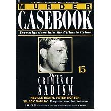 Murder Casebook 15 The Crimes Of Sadism Neville Heath Peter Kurten Black Dahlia. They Murdered For Pleasure