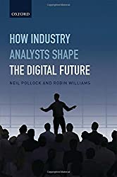 How Industry Analysts Shape the Digital Future by Neil Pollock (2016-03-20)