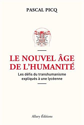 Le Nouvel âge de l'humanité. Les défis du transhumanisme expliqués à une lycéenne par Pascal Picq