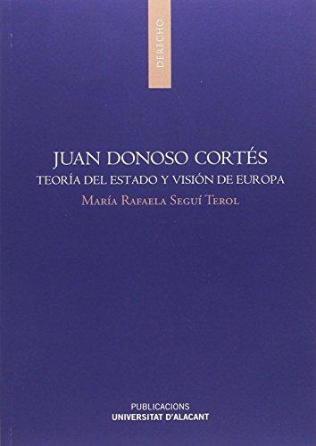 Juan Donoso Cortés: Teoría del estado y visión de Europa (Monografías)
