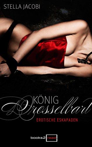 König Drosselbart - Erotische Eskapaden