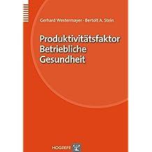 Produktivitätsfaktor Betriebliche Gesundheit (Organisation und Medizin)
