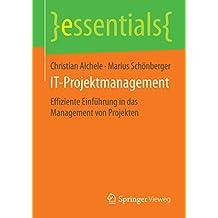 IT-Projektmanagement - Effiziente Einführung in das Management von Projekten (essentials)