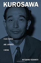 Kurosawa: Film Studies and Japanese Cinema (Asia-Pacific: Culture, Politics, and Society)