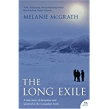 By Melanie McGrath The Long Exile: A true story of deception and survival amongst the Inuit of the Canadian Arctic (New Ed) [Paperback]