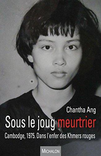 Sous le joug meurtrier: Cambodge, 1975. Récit d'une immigration forcée
