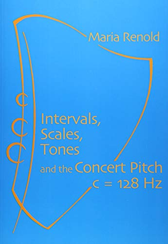 Intervals, Scales, Tones: And the Concert Pitch c = 128 Hz por Maria Renold