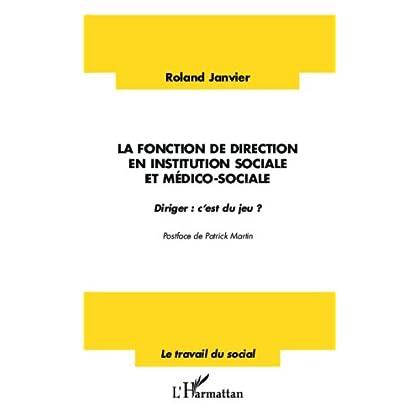 La fonction de direction en institution sociale et médico-sociale: Diriger : c'est du jeu ? (Travail du social)
