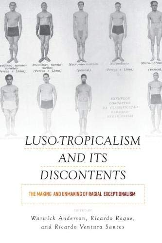 Luso-Tropicalism and Its Discontents: The Making and Unmaking of Racial Exceptionalism