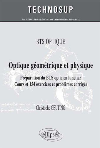 Optique Géometrique & Physique Préparation du BTS Opticien Lunetier Cours & 154 Exercices & Problèmes Corrigés Niveau A par Matthias Geuting
