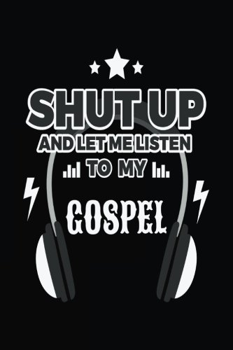 Shut Up And Let Me Listen To My Gospel: Music Lined Notebook Journal - Rogers Barbara