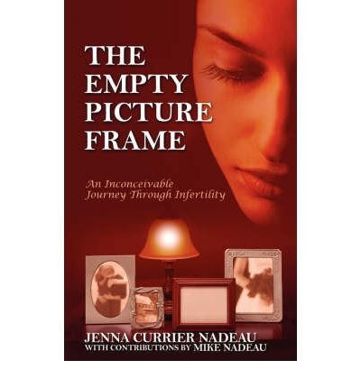 [(The Empty Picture Frame: An Inconceivable Journey Through Infertility)] [Author: Jenna Currier Nadeau] published on (April, 2007)