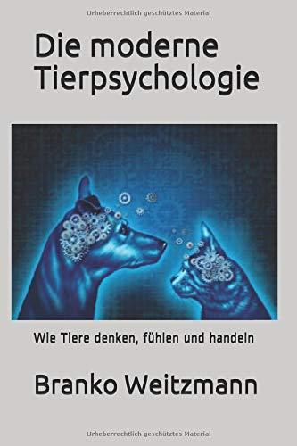 Die moderne Tierpsychologie: Wie Tiere denken, fühlen und handeln