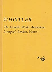 Whistler, the Graphic Work: Amsterdam, Liverpool, London, Venice