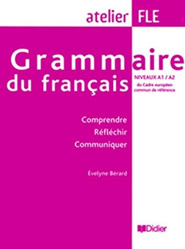 Grammaire du français niveaux A1/A2 : Comprendre Réfléchir Communiquer