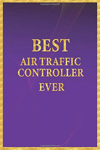 Best Air Traffic Controller Ever: Lined Notebook, Gold Letters on Purple Cover, Gold Border Margins, Diary, Journal, 6 x 9 in., 110 Lined Pages por Jennifer M. Riuscita