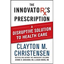 [(Innovator's Prescription: A Disruptive Solution for Health Care)] [by: Clayton M. Christensen]