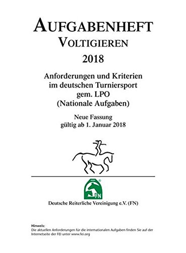 Aufgabenheft Voltigieren 2018: Anforderungen und Kriterien im deutschen Turniersport gem. LPO (Nationale Aufgaben)