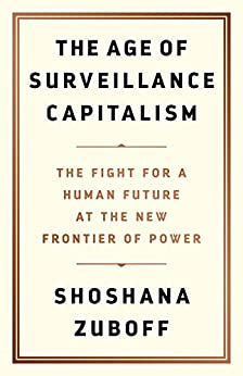 The Age of Surveillance Capitalism: The Fight for a Human Future at the New Frontier of Power (English Edition) van [Zuboff, Shoshana]