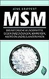 MSM: Das natürliche Wundermittel gegen Entzündungen, Schmerzen, Allergien und als Jungbrunnen