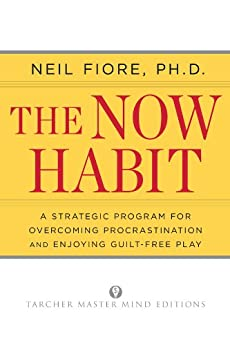 The Now Habit: A Strategic Program for Overcoming Procrastination and Enjoying Guilt-Free Play de [Fiore, Neil]