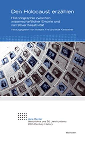 Den Holocaust erzählen: Historiographie zwischen wissenschaftlicher Empirie und narrativer Kreativität (Jena Center Geschichte des 20. Jahrhunderts)