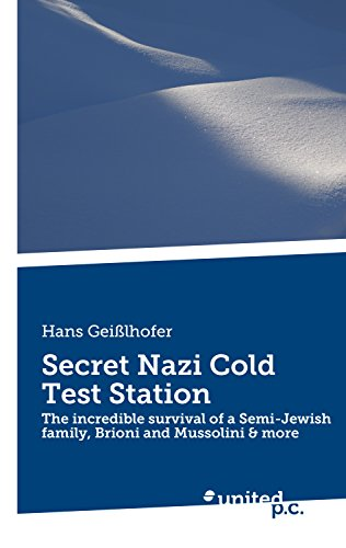 Secret Nazi Cold Test Station: The incredible survival of a Semi-Jewish family, Brioni and Mussolini & more (English Edition) - Test Station