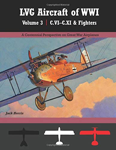 Centennial Serie (LVG Aircraft of WWI Volume 3: C.VI - C.XI & Fighters: A Centennial Perspective on Great War Airplanes (Great War Aviation Centennial Series, Band 36))