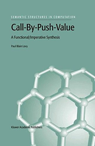 Call-By-Push-Value: A Functional/Imperative Synthesis (Semantics Structures in Computation) by P.B. Levy (2003-11-30)