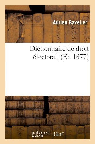 Dictionnaire de Droit Electoral, (Ed.1877) (Sciences Sociales)