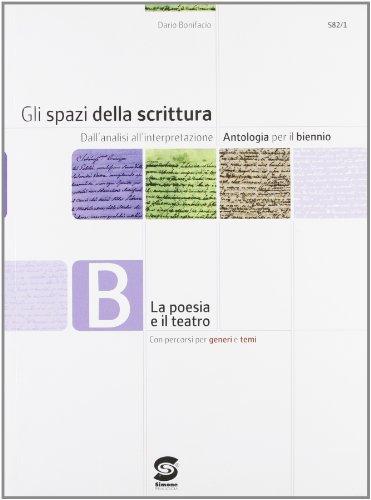 Gli spazi della scrittura. Tomo B: La poesia e il teatro. Per le Scuole superiori