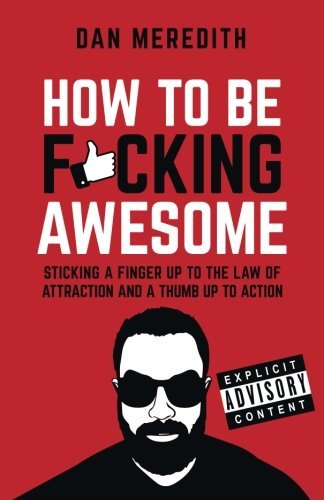 How To Be F*cking Awesome by Dan Meredith (2016-04-20)