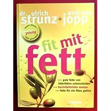 Fit mit Fett : gute Fette von Killerfetten unterscheiden - Herzinfarktrisiko senken - Fette für ein fittes Gehirn.