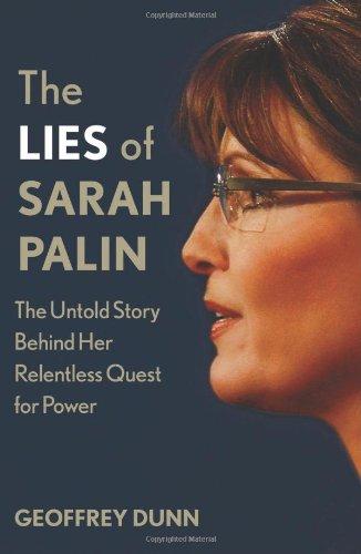 The Lies of Sarah Palin: The Untold Story Behind Her Relentless Quest for Power por Geoffrey Dunn