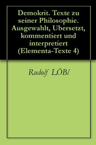 Demokrit. Texte zu seiner Philosophie. Ausgewahlt, Ubersetzt, kommentiert und interpretiert (Elementa-Texte 4)