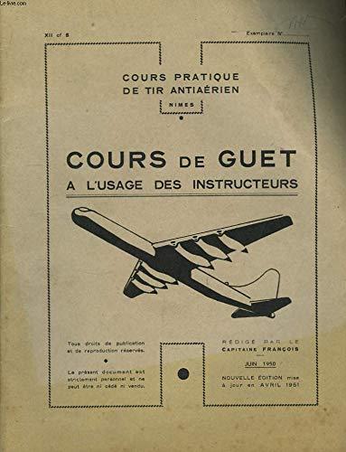Cours pratique de tir antiaérien. Cours de Guet, à l'usage des instructeurs. par CAPITAINE FRANCOIS