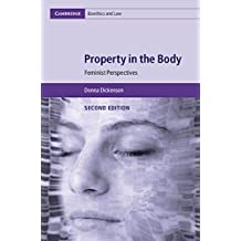 Property in the Body: Feminist Perspectives (Cambridge Bioethics and Law, Band 39)