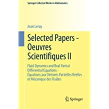 Selected Papers - Oeuvres Scientifiques II: Fluid Dynamics and Real Partial Differential Equations Équations aux Dérivées Partielles Réelles et ... (Springer Collected Works in Mathematics)