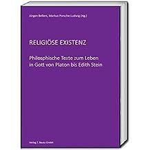 RELIGIÖSE EXISTENZ: Philosphische Texte zum Leben in Gott  von Platon bis Edith Stein