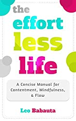 The Effortless Life: A Concise Manual for Contentment, Mindfulness, & Flow (English Edition)