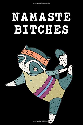 Namaste Bitches: The Ultimate 3 Month Daily Yoga Practice Schedule Notebook Is an 8.5X11 100 Page Journal For: Tracking Your Progress And Loves Hot Yoga, Yoga Classes At The Gym or Paddle Board Yoga.