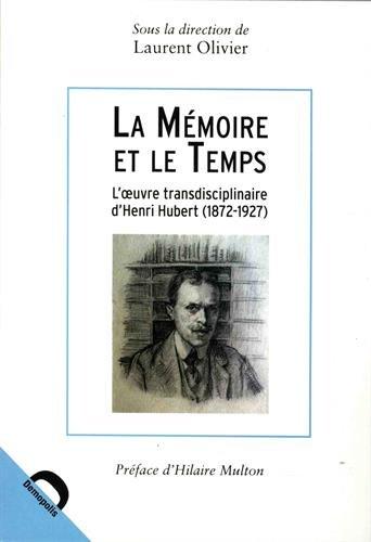 La mmoire et le temps : L'oeuvre transdisciplinaire d'Henri Hubert (1872-1927)