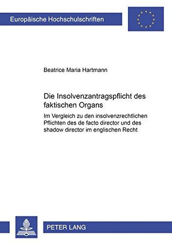 """Die Insolvenzantragspflicht des faktischen Organs: Im Vergleich zu den insolvenzrechtlichen Pflichten des """"de facto director</I> und des """"shadow ... / Series 2: Law / Série 2: Droit)"""