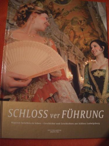 SCHLOSSverFÜHRUNG. Majestät belieben zu leben. Geschichte und Geschichten aus Schloss Ludwigsburg