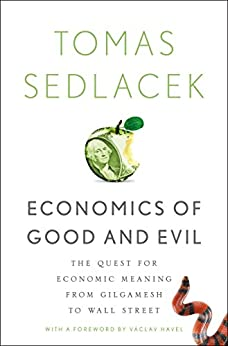 Economics of Good and Evil: The Quest for Economic Meaning from Gilgamesh to Wall Street von [Sedlacek, Tomas, Havel, Vaclav]