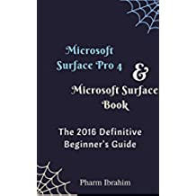 Microsoft Surface Pro 4 & Microsoft  Surface Book: The 2016 Definitive Beginner's Guide (Visual Novice Series) (English Edition)