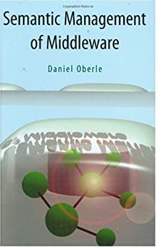 Semantic Management of Middleware: 1 (Semantic Web and Beyond) by [Oberle, Daniel]