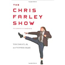 The Chris Farley Show: A Biography in Three Acts by Tom Farley (2008-05-06)